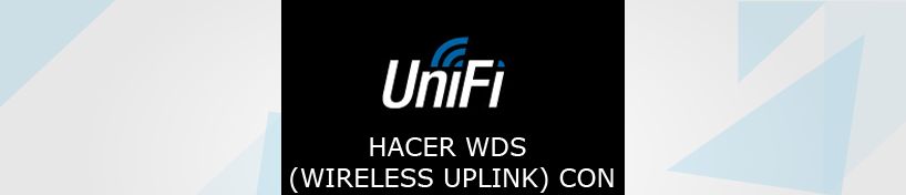 Como hacer WDS ( Wireless Uplink ) con Unifi de Ubiquiti