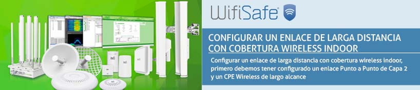 Configurar un enlace de larga distancia con cobertura wireless indoor con WIS Networks
