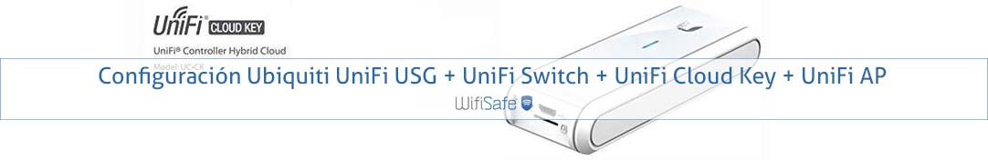 Configuración Ubiquiti UniFi USG + UniFi Switch + UniFi Cloud Key + UniFi AP