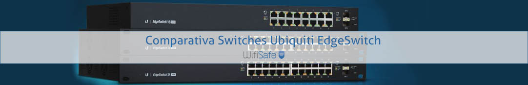 Comparativa Switches Ubiquiti EdgeSwitch