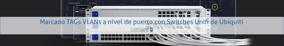 Marcado VLANs a nivel de puerto en switches Unifi de Ubiquiti